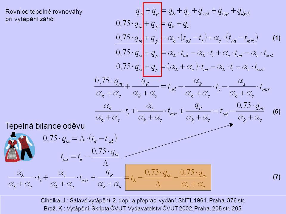 Ondrej.Hojer@fs.cvut.cz Sálavé a průmyslové vytápění Rovnice tepelné rovnováhy při vytápění zářiči (1) (6) Tepelná bilance oděvu (7) Cihelka, J.: Sálavé vytápění.