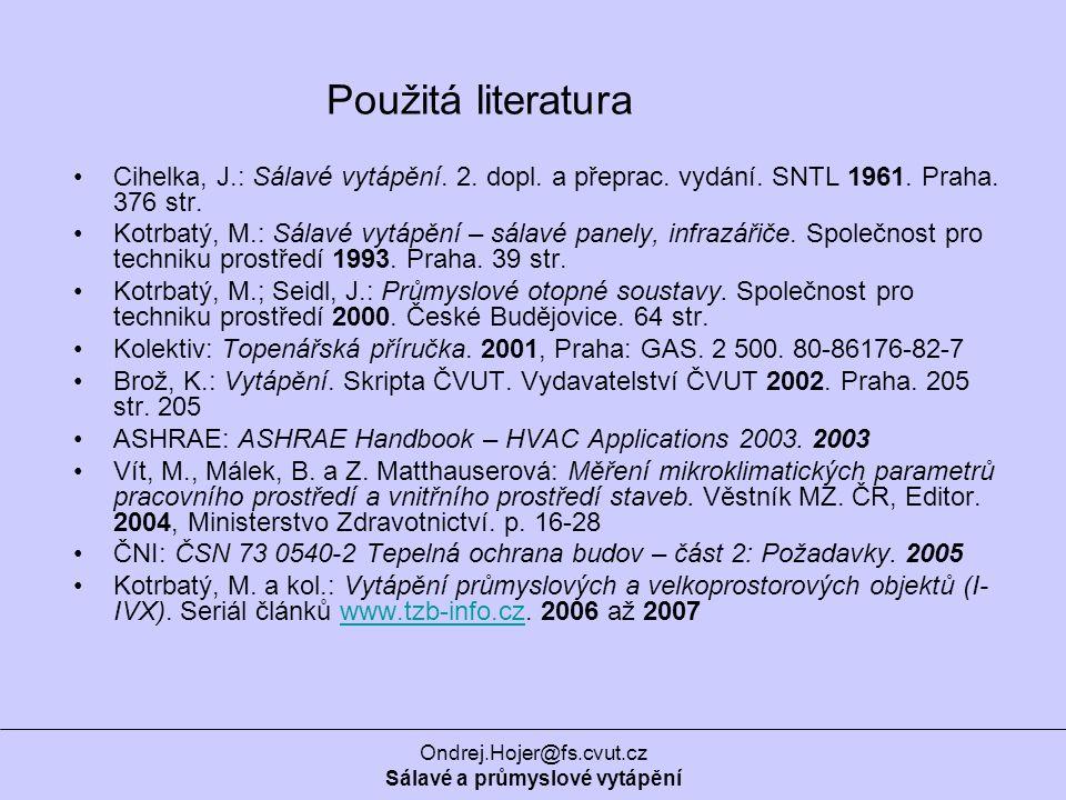 Ondrej.Hojer@fs.cvut.cz Sálavé a průmyslové vytápění Použitá literatura Cihelka, J.: Sálavé vytápění.