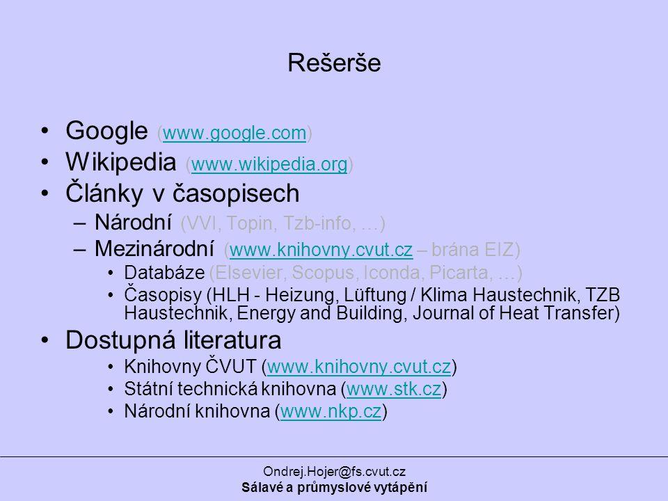 Ondrej.Hojer@fs.cvut.cz Sálavé a průmyslové vytápění Rešerše Google (www.google.com)www.google.com Wikipedia (www.wikipedia.org)www.wikipedia.org Články v časopisech –Národní (VVI, Topin, Tzb-info, …) –Mezinárodní (www.knihovny.cvut.cz – brána EIZ)www.knihovny.cvut.cz Databáze (Elsevier, Scopus, Iconda, Picarta, …) Časopisy (HLH - Heizung, Lüftung / Klima Haustechnik, TZB Haustechnik, Energy and Building, Journal of Heat Transfer) Dostupná literatura Knihovny ČVUT (www.knihovny.cvut.cz)www.knihovny.cvut.cz Státní technická knihovna (www.stk.cz)www.stk.cz Národní knihovna (www.nkp.cz)www.nkp.cz