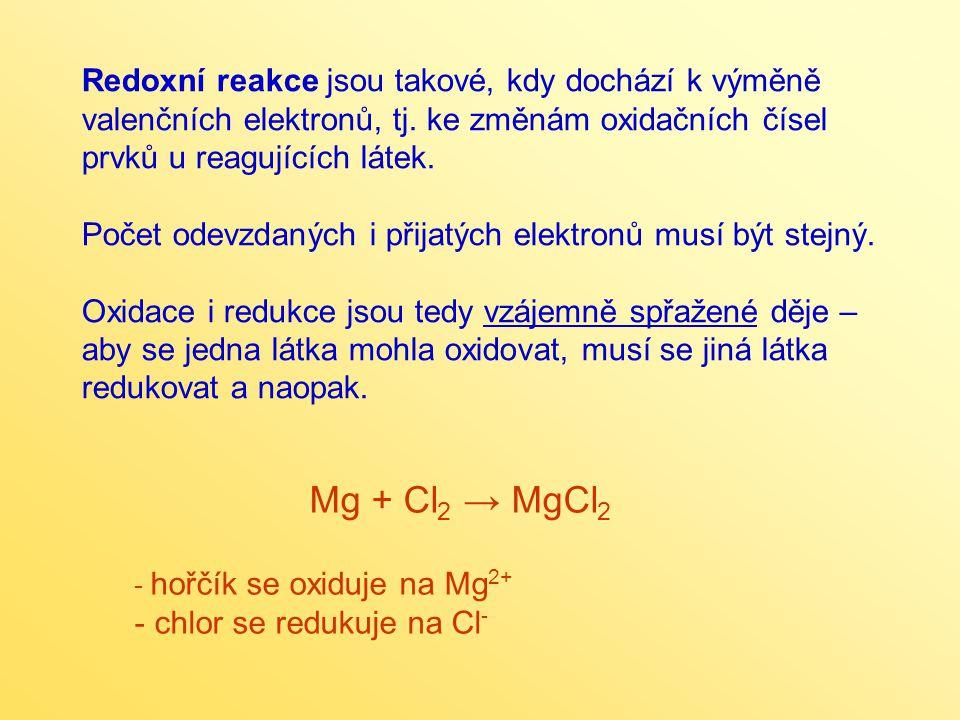 Redoxní reakce jsou takové, kdy dochází k výměně valenčních elektronů, tj.