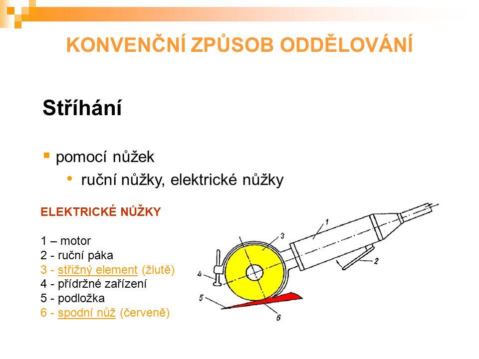 Stříhání  pomocí nůžek ruční nůžky, elektrické nůžky ELEKTRICKÉ NŮŽKY 1 – motor 2 - ruční páka 3 - střižný element (žlutě) 4 - přídržné zařízení 5 -