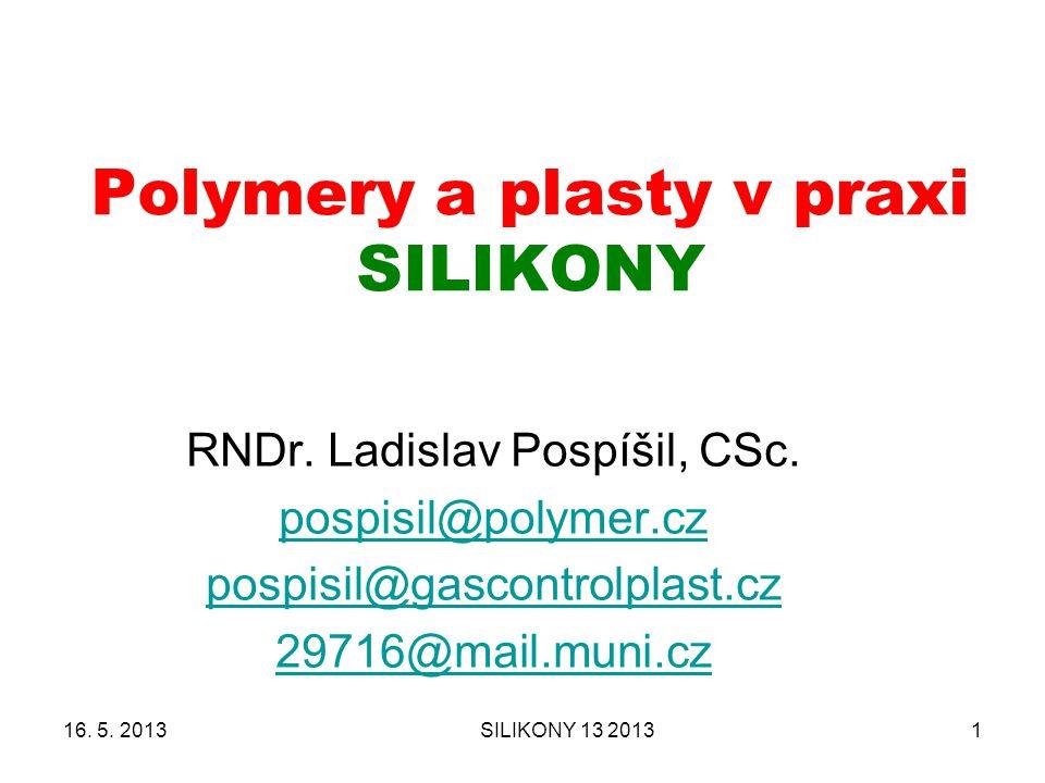 SILIKONY 13 20131 Polymery a plasty v praxi SILIKONY RNDr. Ladislav Pospíšil, CSc. pospisil@polymer.cz pospisil@gascontrolplast.cz 29716@mail.muni.cz