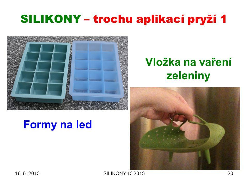 SILIKONY – trochu aplikací pryží 1 16. 5. 2013SILIKONY 13 201320 Vložka na vaření zeleniny Formy na led