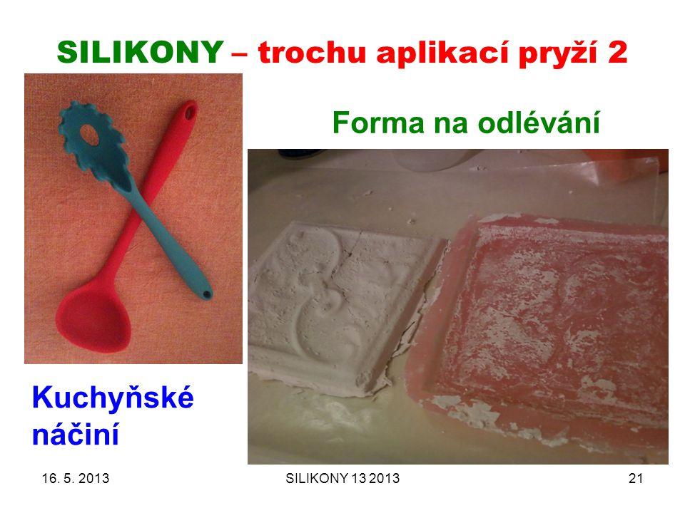 SILIKONY – trochu aplikací pryží 2 16. 5. 2013SILIKONY 13 201321 Forma na odlévání Kuchyňské náčiní