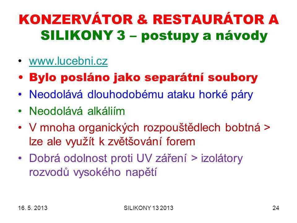KONZERVÁTOR & RESTAURÁTOR A SILIKONY 3 – postupy a návody www.lucebni.cz Bylo posláno jako separátní soubory Neodolává dlouhodobému ataku horké páry N
