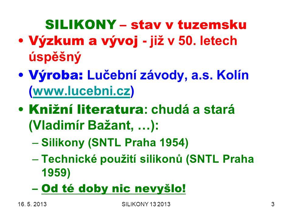 SILIKONY – stav v tuzemsku 16. 5. 2013SILIKONY 13 20133 Výzkum a vývoj - již v 50. letech úspěšný Výroba: Lučební závody, a.s. Kolín (www.lucebni.cz)w