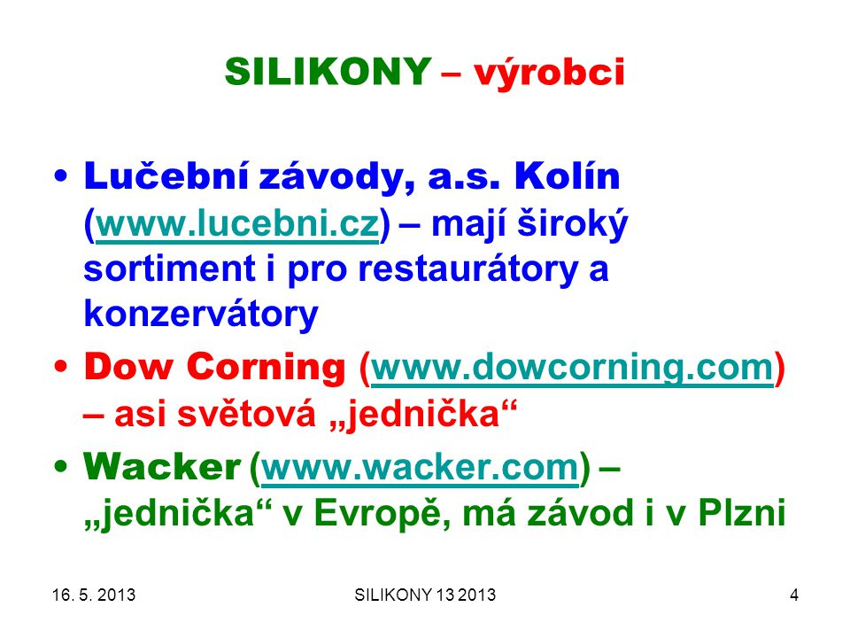 SILIKONY – výrobci 16. 5. 2013SILIKONY 13 20134 Lučební závody, a.s. Kolín (www.lucebni.cz) – mají široký sortiment i pro restaurátory a konzervátoryw