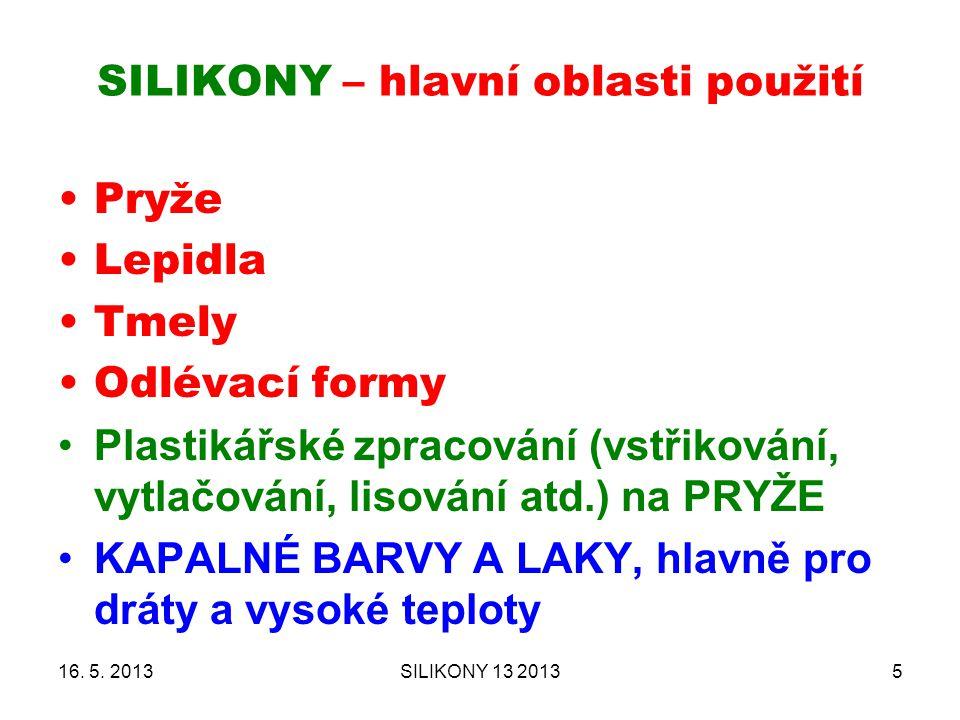 SILIKONY – hlavní oblasti použití 16. 5. 2013SILIKONY 13 20135 Pryže Lepidla Tmely Odlévací formy Plastikářské zpracování (vstřikování, vytlačování, l