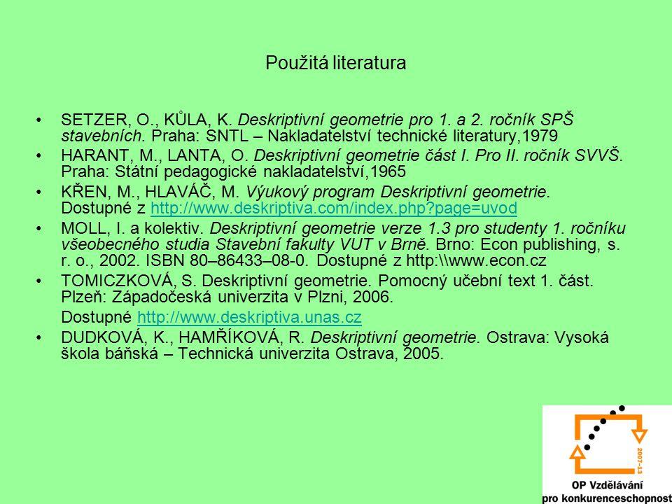Použitá literatura SETZER, O., KŮLA, K. Deskriptivní geometrie pro 1. a 2. ročník SPŠ stavebních. Praha: SNTL – Nakladatelství technické literatury,19