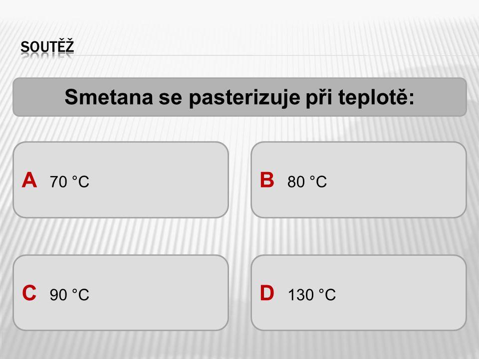 Smetana se pasterizuje při teplotě: A 70 °C B 80 °C C 90 °C D 130 °C