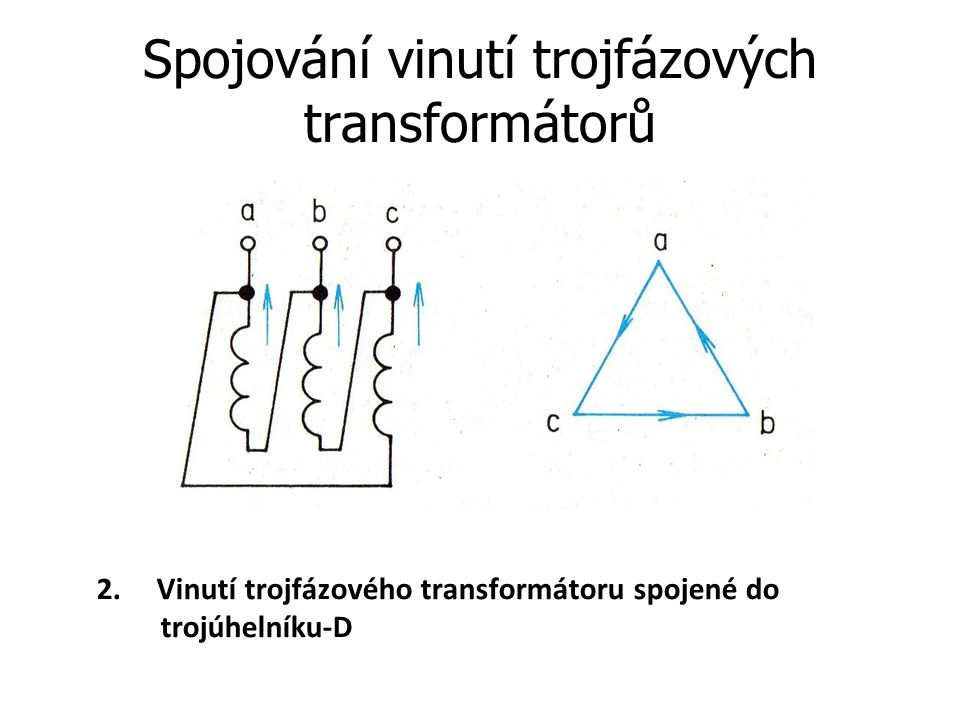 Spojování vinutí trojfázových transformátorů 2. Vinutí trojfázového transformátoru spojené do trojúhelníku-D