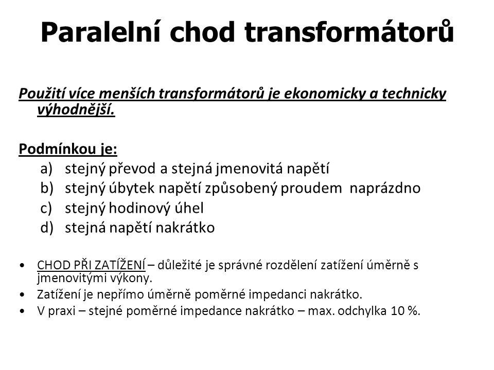 Paralelní chod transformátorů Použití více menších transformátorů je ekonomicky a technicky výhodnější. Podmínkou je: a)stejný převod a stejná jmenovi