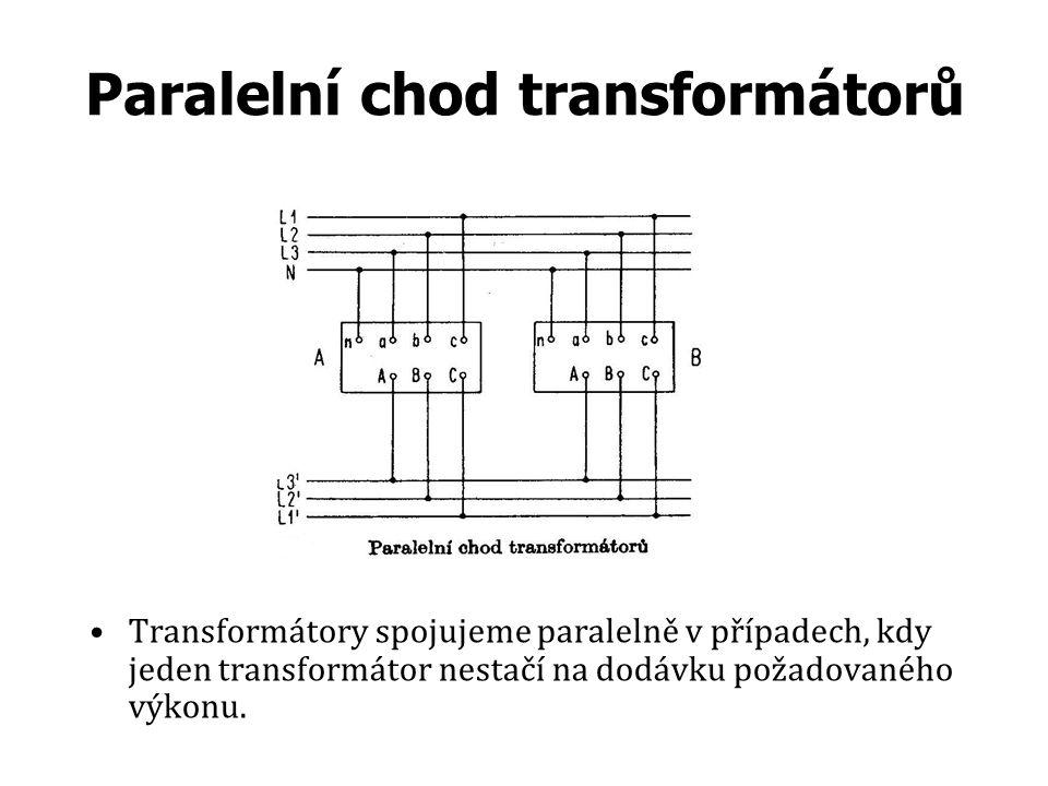 Paralelní chod transformátorů Transformátory spojujeme paralelně v případech, kdy jeden transformátor nestačí na dodávku požadovaného výkonu.
