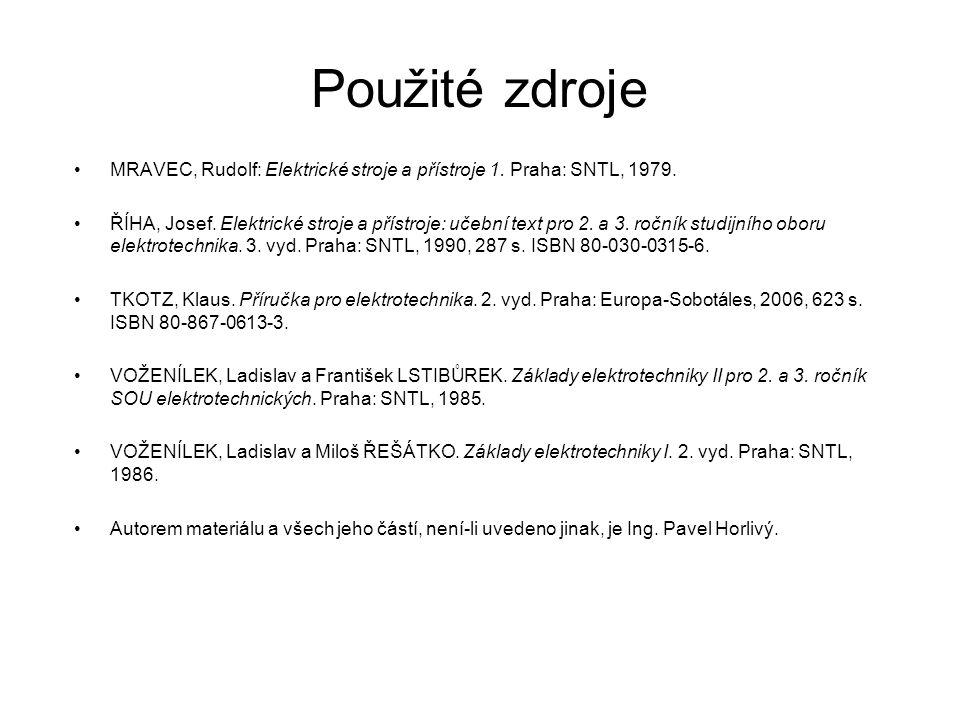 Použité zdroje MRAVEC, Rudolf: Elektrické stroje a přístroje 1.