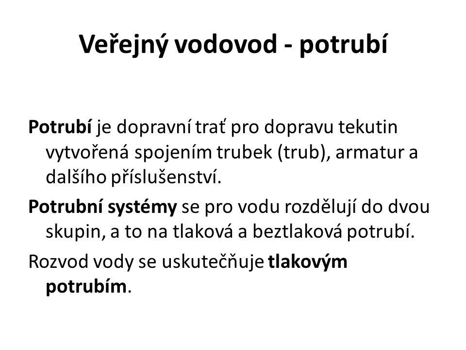 Veřejný vodovod - potrubí Potrubí je dopravní trať pro dopravu tekutin vytvořená spojením trubek (trub), armatur a dalšího příslušenství.