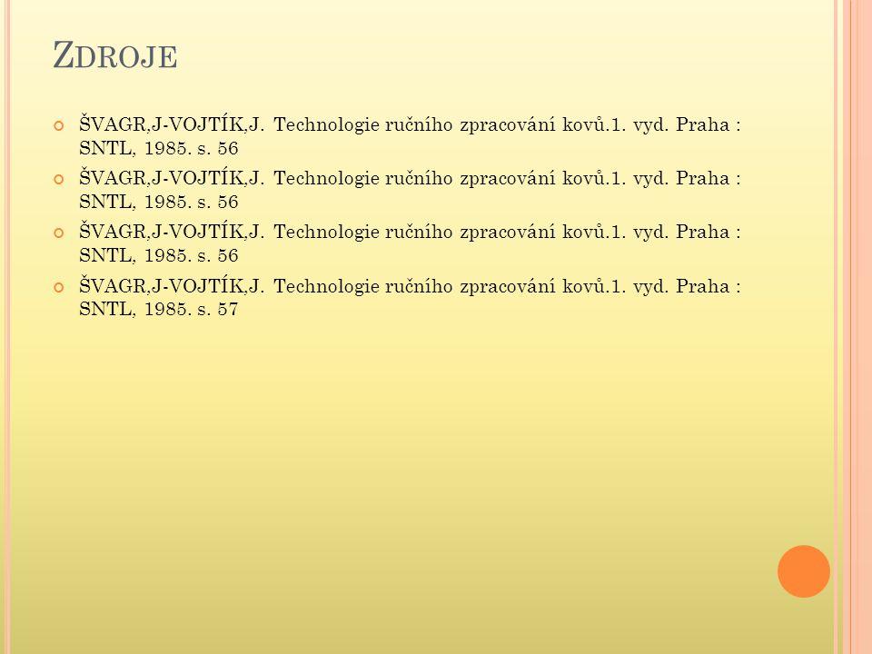 Z DROJE ŠVAGR,J-VOJTÍK,J. Technologie ručního zpracování kovů.1. vyd. Praha : SNTL, 1985. s. 56 ŠVAGR,J-VOJTÍK,J. Technologie ručního zpracování kovů.