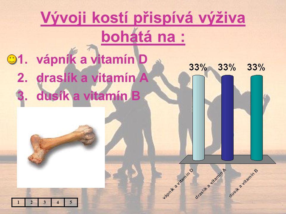 Vývoji kostí přispívá výživa bohatá na : 12345 1.vápník a vitamín D 2.draslík a vitamín A 3.dusík a vitamín B