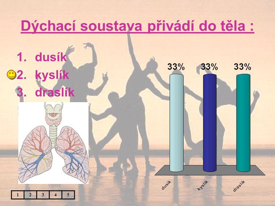 Dýchací soustava přivádí do těla : 12345 1.dusík 2.kyslík 3.draslík