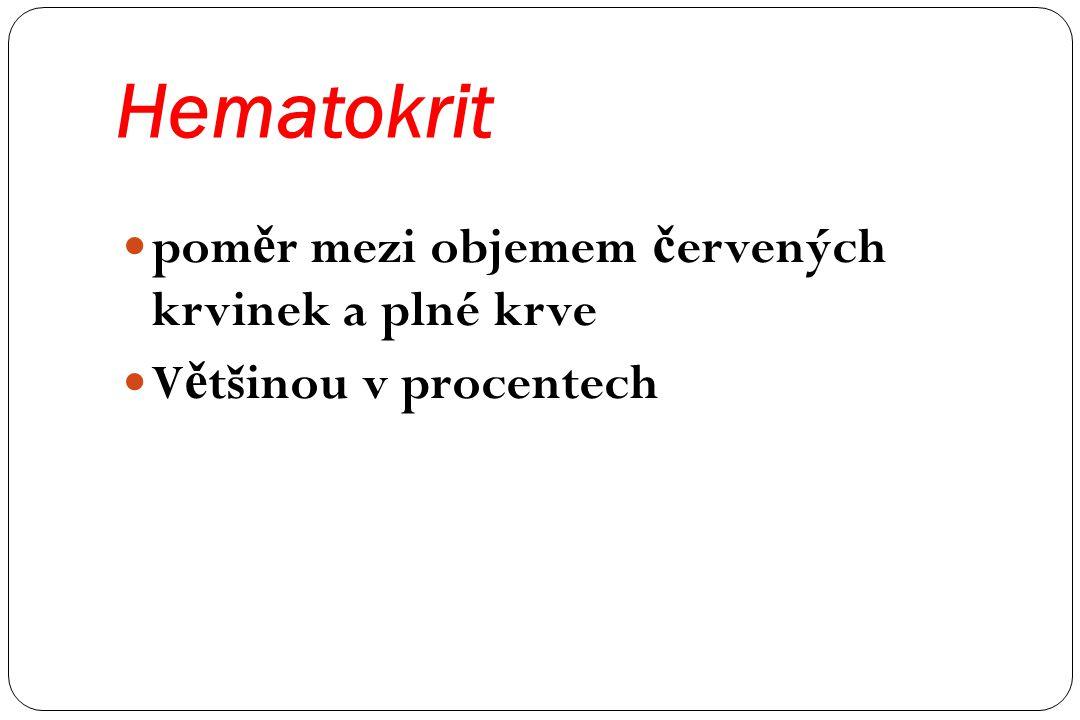 Hematokrit pom ě r mezi objemem č ervených krvinek a plné krve V ě tšinou v procentech
