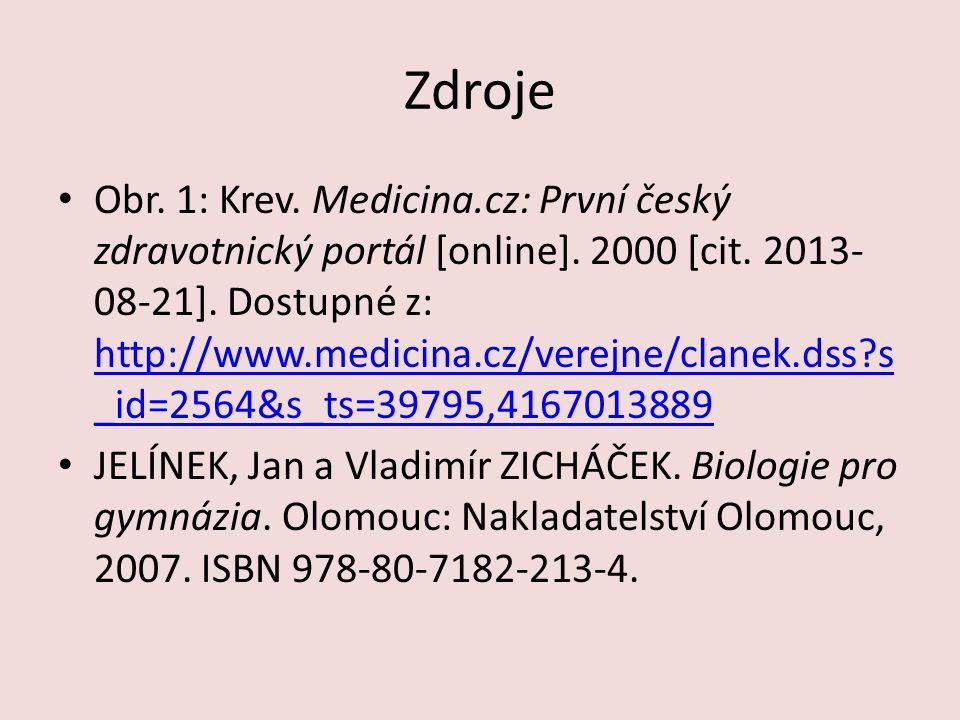 Zdroje Obr. 1: Krev. Medicina.cz: První český zdravotnický portál [online]. 2000 [cit. 2013- 08-21]. Dostupné z: http://www.medicina.cz/verejne/clanek