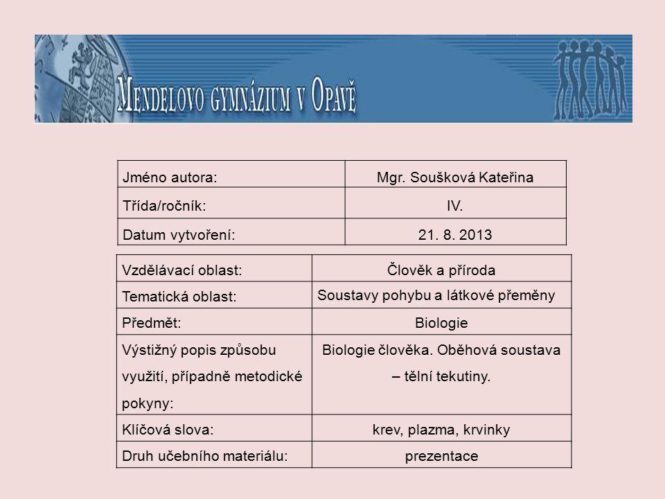 Jméno autora:Mgr. Soušková Kateřina Třída/ročník:IV. Datum vytvoření:21. 8. 2013 Vzdělávací oblast:Člověk a příroda Tematická oblast: Soustavy pohybu