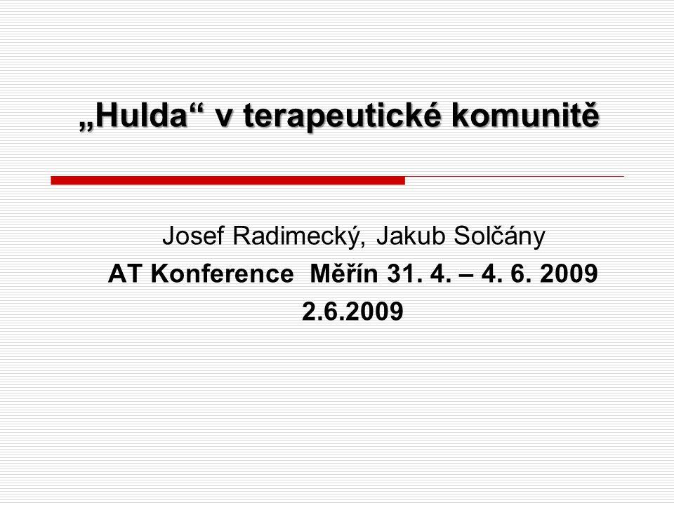 """""""Hulda v terapeutické komunitě Josef Radimecký, Jakub Solčány AT Konference Měřín 31."""