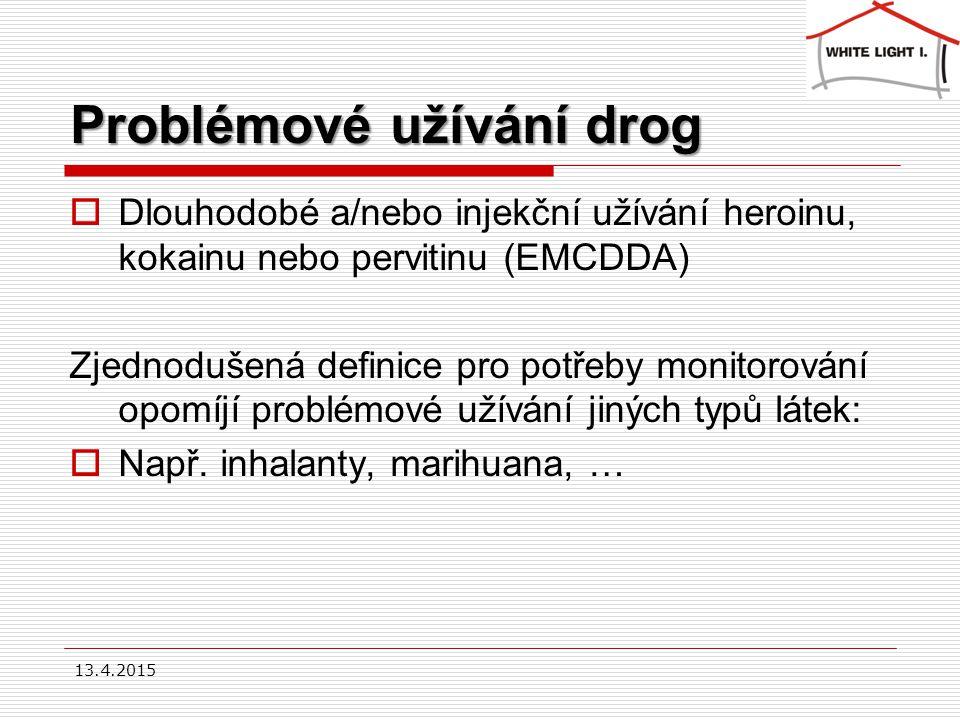 Problémové užívání drog  Dlouhodobé a/nebo injekční užívání heroinu, kokainu nebo pervitinu (EMCDDA) Zjednodušená definice pro potřeby monitorování opomíjí problémové užívání jiných typů látek:  Např.