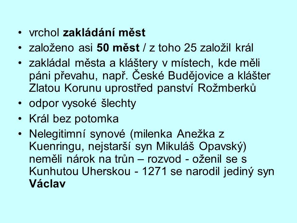 vrchol zakládání měst založeno asi 50 měst / z toho 25 založil král zakládal města a kláštery v místech, kde měli páni převahu, např. České Budějovice