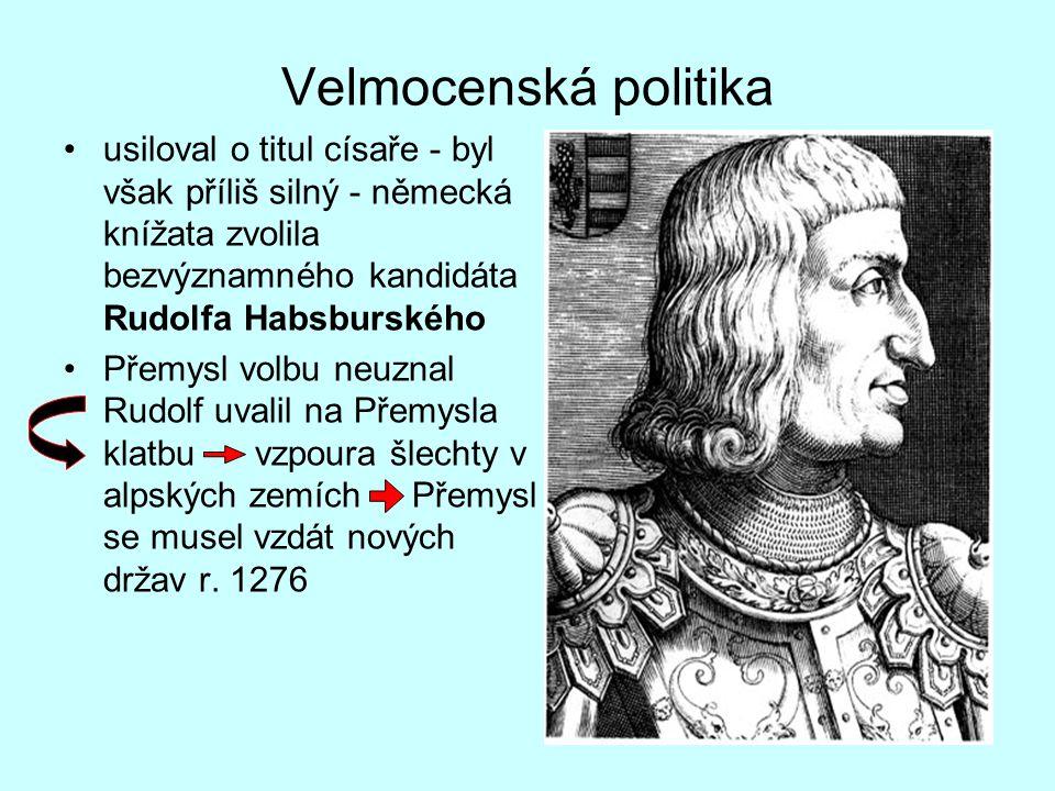 Velmocenská politika usiloval o titul císaře - byl však příliš silný - německá knížata zvolila bezvýznamného kandidáta Rudolfa Habsburského Přemysl vo