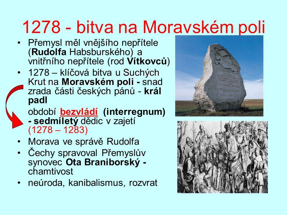 1278 - bitva na Moravském poli Přemysl měl vnějšího nepřítele (Rudolfa Habsburského) a vnitřního nepřítele (rod Vítkovců) Suchých Krut na Moravském po