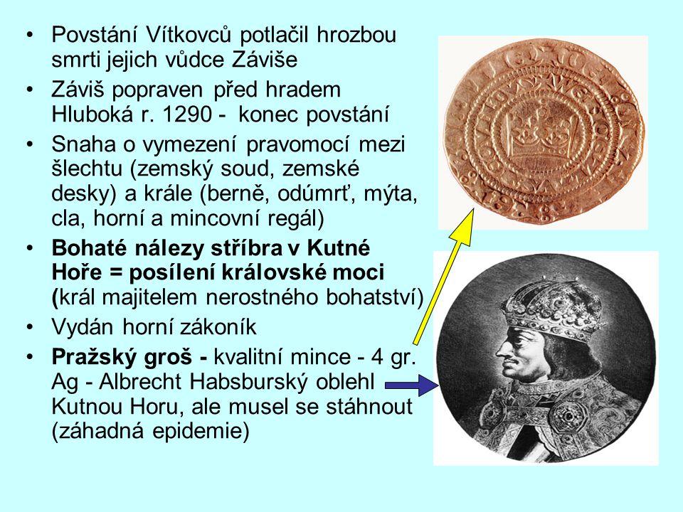 Povstání Vítkovců potlačil hrozbou smrti jejich vůdce Záviše Záviš popraven před hradem Hluboká r. 1290 - konec povstání Snaha o vymezení pravomocí me