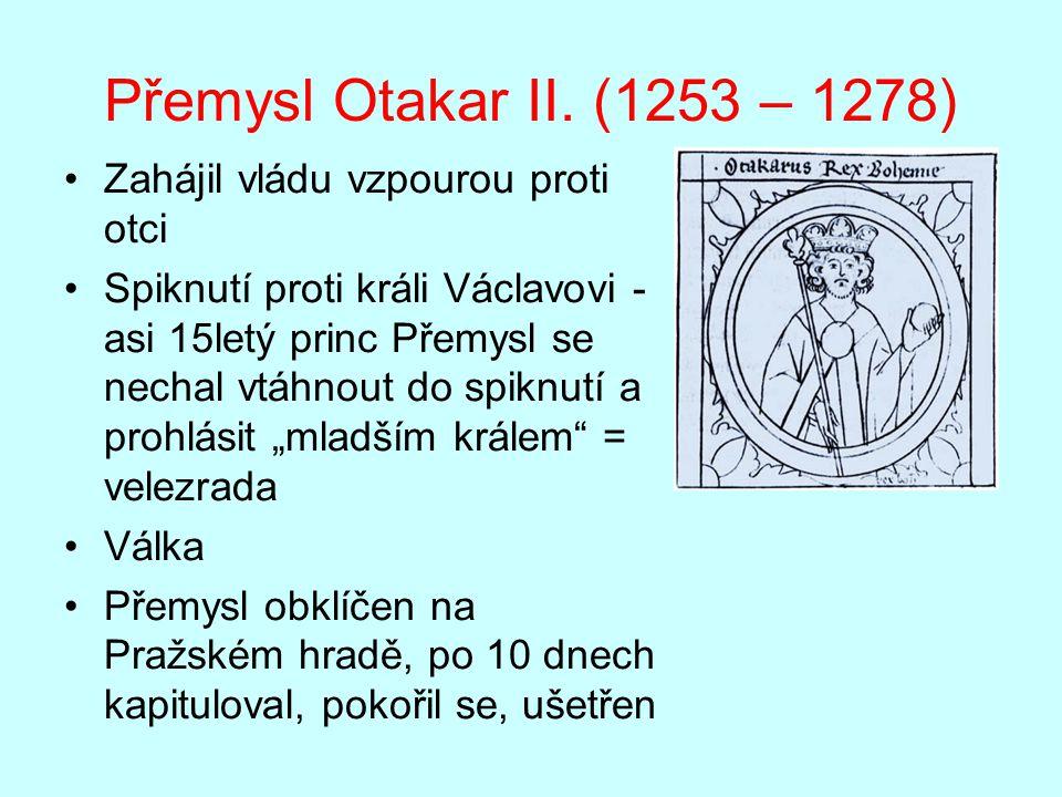 Přemysl Otakar II. (1253 – 1278) Zahájil vládu vzpourou proti otci Spiknutí proti králi Václavovi - asi 15letý princ Přemysl se nechal vtáhnout do spi