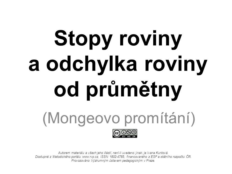 Stopy roviny a odchylka roviny od průmětny (Mongeovo promítání) Autorem materiálu a všech jeho částí, není-li uvedeno jinak, je Ivana Kuntová.