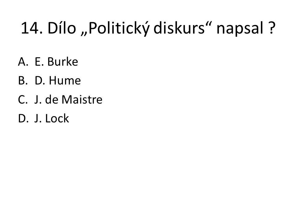 "14. Dílo ""Politický diskurs"" napsal ? A.E. Burke B.D. Hume C.J. de Maistre D.J. Lock"