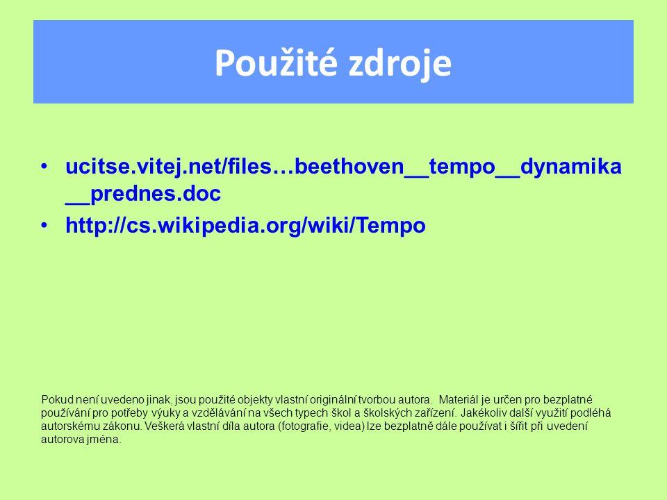 Použité zdroje ucitse.vitej.net/files…beethoven__tempo__dynamika __prednes.doc http://cs.wikipedia.org/wiki/Tempo Pokud není uvedeno jinak, jsou použité objekty vlastní originální tvorbou autora.