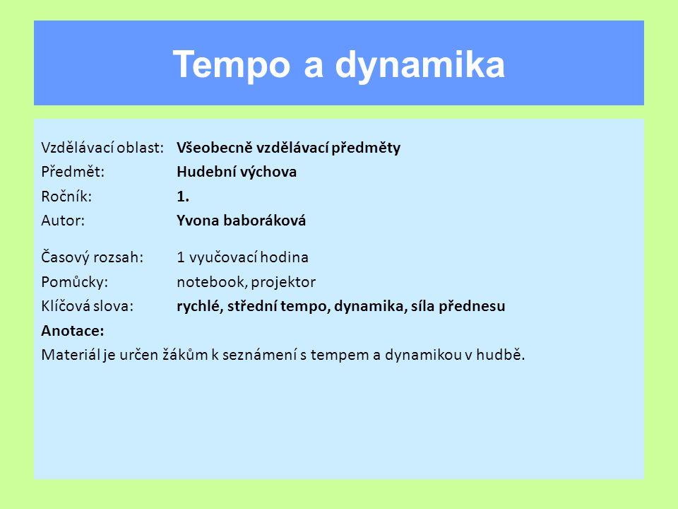 Tempo a dynamika Vzdělávací oblast:Všeobecně vzdělávací předměty Předmět:Hudební výchova Ročník:1.