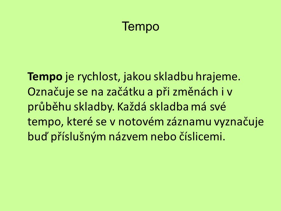 Tempo Tempo je rychlost, jakou skladbu hrajeme.
