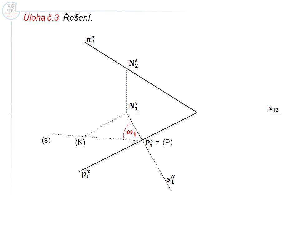 Úloha č.3 Řešení. (N) (s) (P) =
