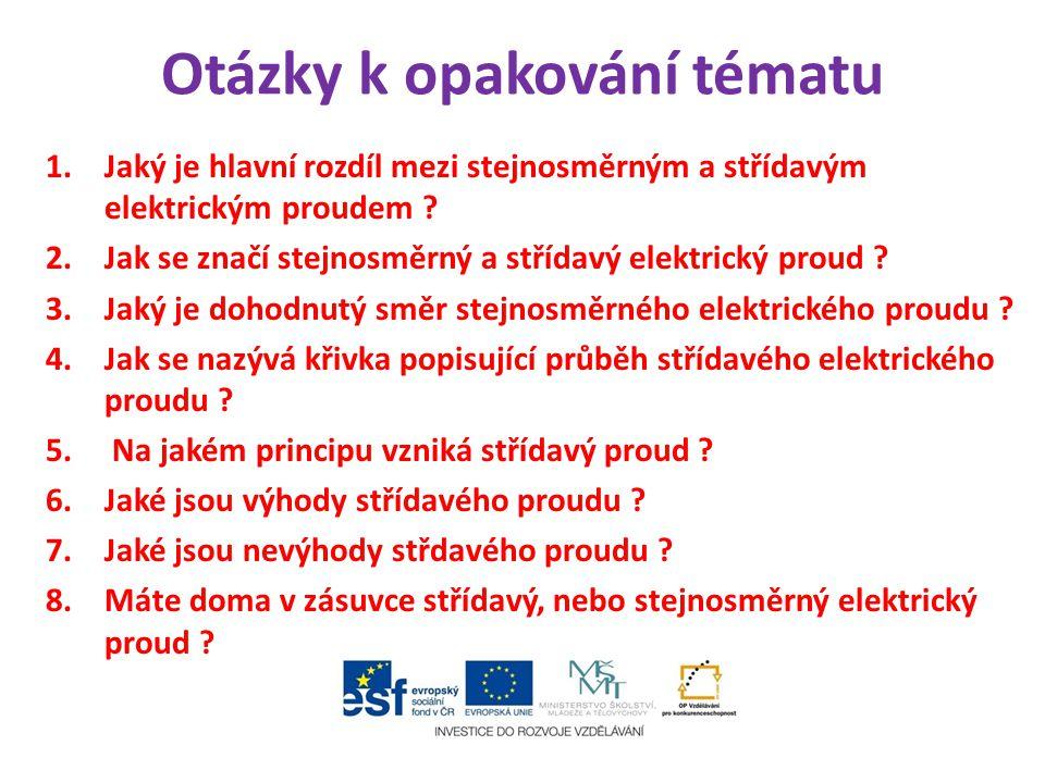 Otázky k opakování tématu 1.Jaký je hlavní rozdíl mezi stejnosměrným a střídavým elektrickým proudem .