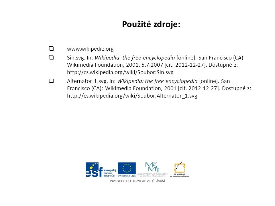 Použité zdroje:  www.wikipedie.org  Sin.svg. In: Wikipedia: the free encyclopedia [online]. San Francisco (CA): Wikimedia Foundation, 2001, 5.7.2007