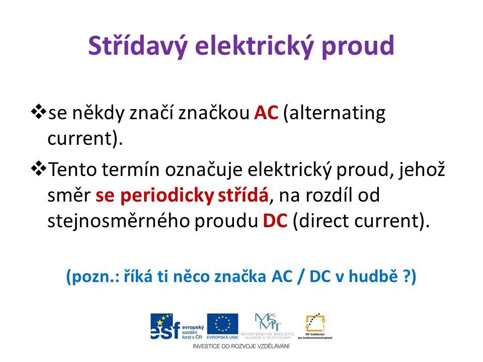 Střídavý elektrický proud  se někdy značí značkou AC (alternating current).