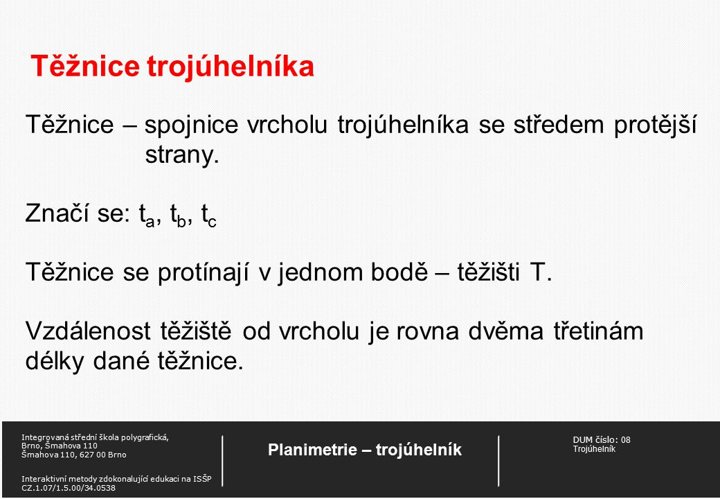 DUM číslo: 08 Trojúhelník Planimetrie – trojúhelník Integrovaná střední škola polygrafická, Brno, Šmahova 110 Šmahova 110, 627 00 Brno Interaktivní me