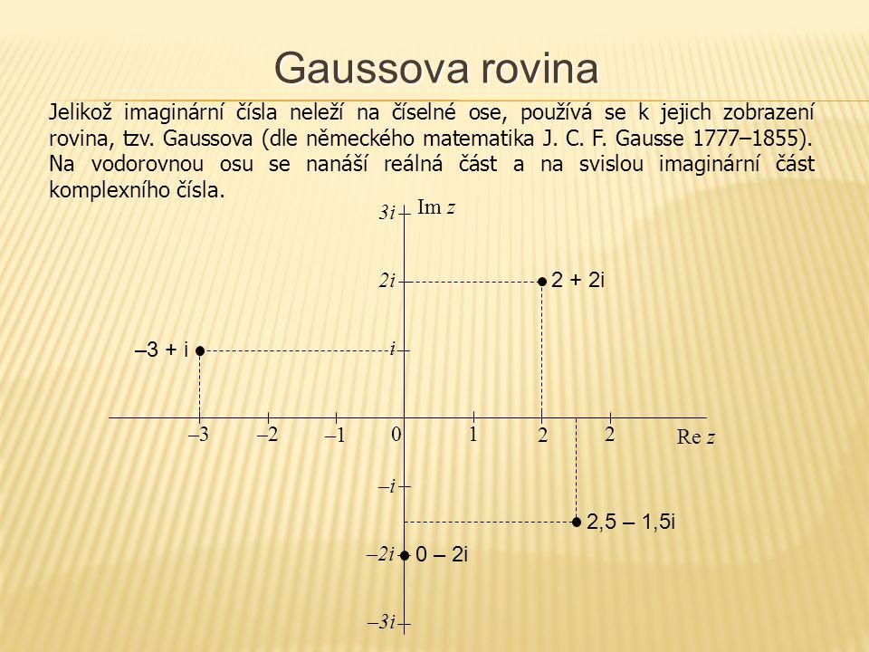 Gaussova rovina Jelikož imaginární čísla neleží na číselné ose, používá se k jejich zobrazení rovina, tzv.
