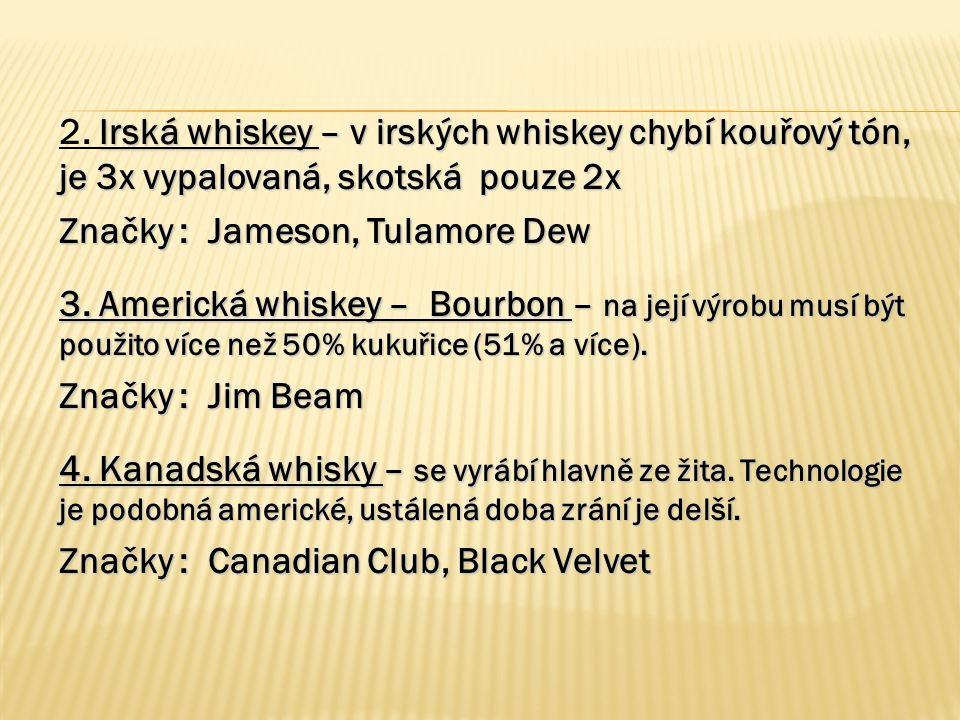 Irská whiskey – v irských whiskey chybí kouřový tón, je 3x vypalovaná, skotská pouze 2x 2. Irská whiskey – v irských whiskey chybí kouřový tón, je 3x