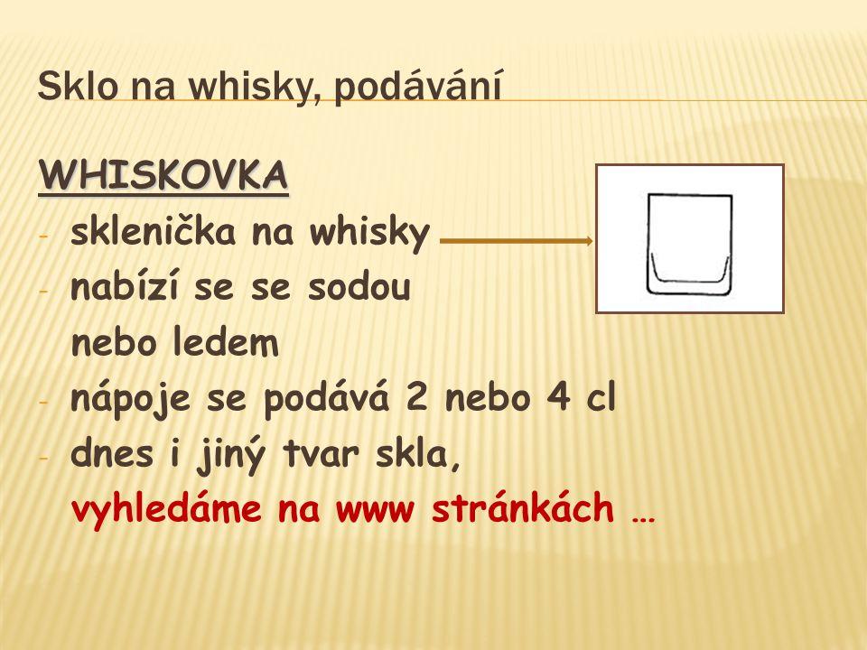 Sklo na whisky, podávání WHISKOVKA - sklenička na whisky - nabízí se se sodou nebo ledem - nápoje se podává 2 nebo 4 cl - dnes i jiný tvar skla, vyhle