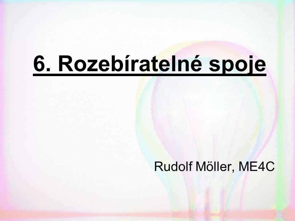 6. Rozebíratelné spoje Rudolf Möller, ME4C