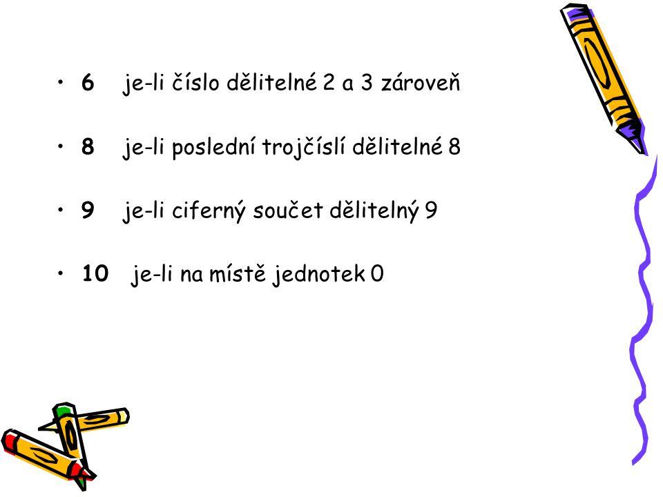 6je-li číslo dělitelné 2 a 3 zároveň 8je-li poslední trojčíslí dělitelné 8 9je-li ciferný součet dělitelný 9 10 je-li na místě jednotek 0