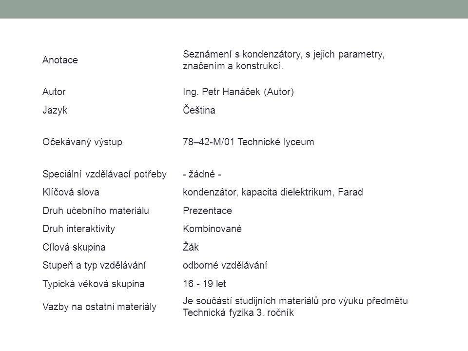 Anotace Seznámení s kondenzátory, s jejich parametry, značením a konstrukcí. AutorIng. Petr Hanáček (Autor) JazykČeština Očekávaný výstup78–42-M/01 Te