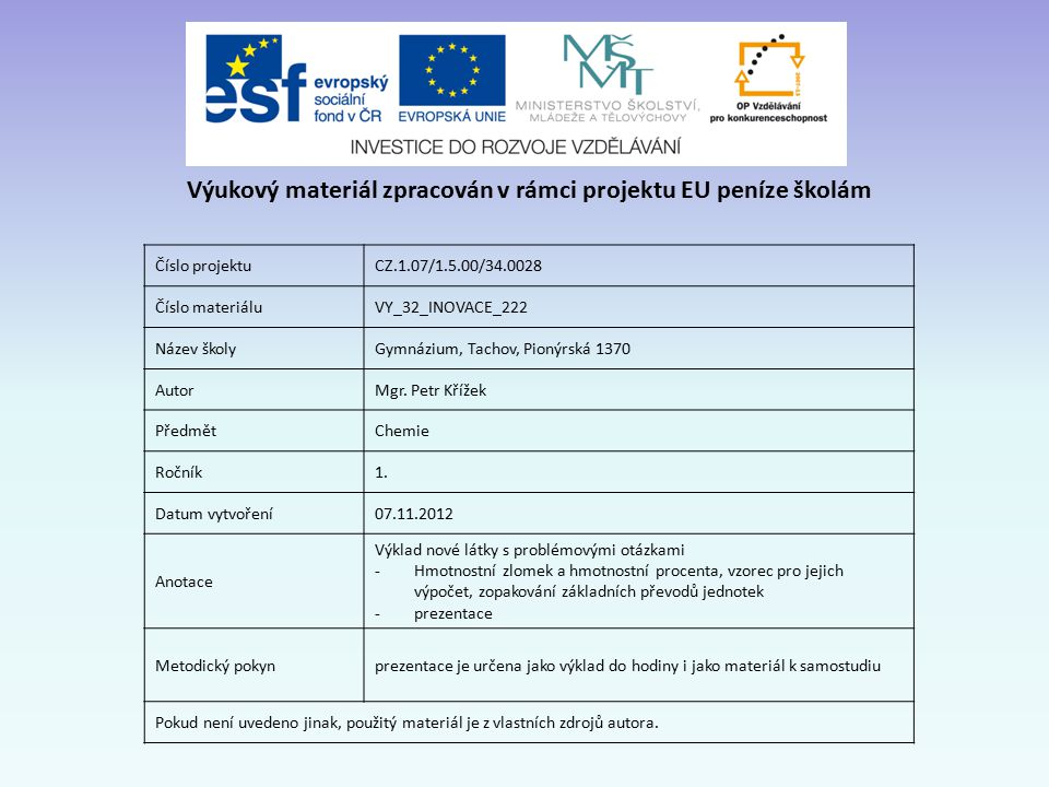 Číslo projektuCZ.1.07/1.5.00/34.0028 Číslo materiáluVY_32_INOVACE_222 Název školyGymnázium, Tachov, Pionýrská 1370 AutorMgr.