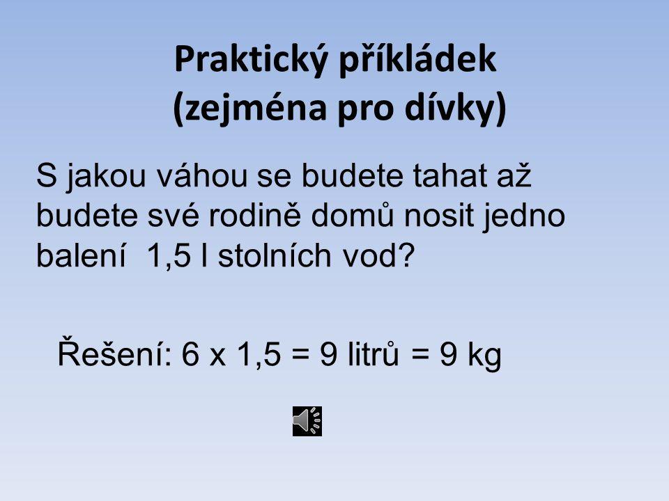 (a to si natlučte do hlavy rošťáci) Jeden litr vody váží 1 kilogram!